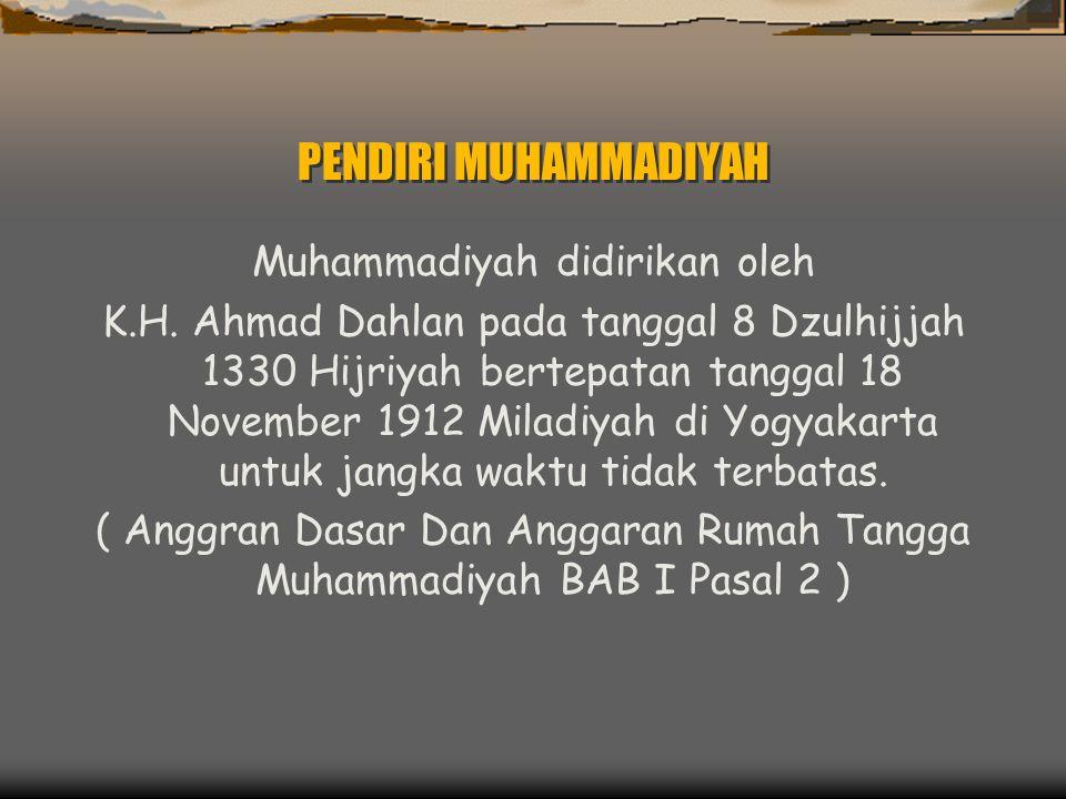 PENDIRI MUHAMMADIYAH Muhammadiyah didirikan oleh