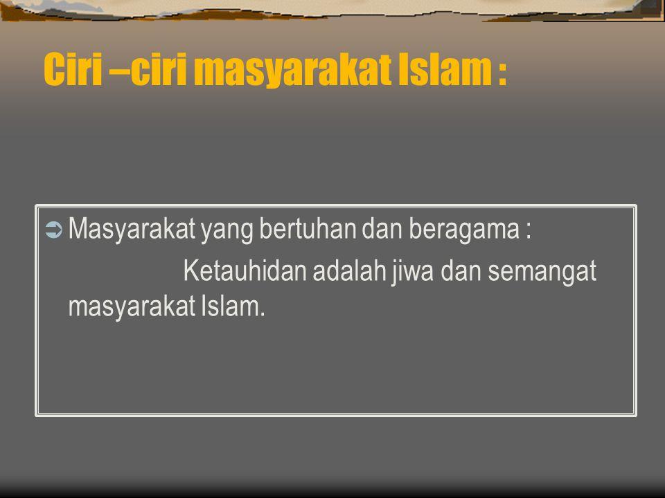 Ciri –ciri masyarakat Islam :