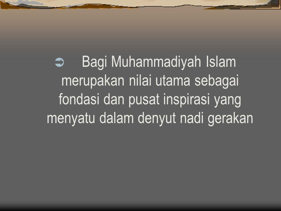 Bagi Muhammadiyah Islam merupakan nilai utama sebagai fondasi dan pusat inspirasi yang menyatu dalam denyut nadi gerakan