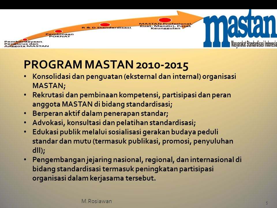 PROGRAM MASTAN Konsolidasi dan penguatan (eksternal dan internal) organisasi MASTAN;