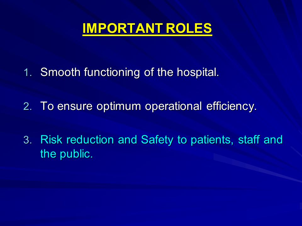 IMPORTANT ROLES Smooth functioning of the hospital.
