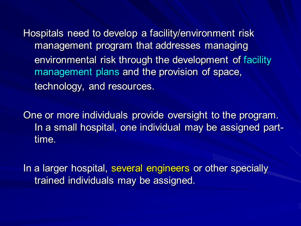 Hospitals need to develop a facility/environment risk management program that addresses managing environmental risk through the development of facility management plans and the provision of space, technology, and resources.