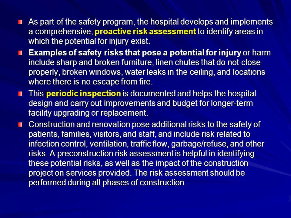 As part of the safety program, the hospital develops and implements a comprehensive, proactive risk assessment to identify areas in which the potential for injury exist.