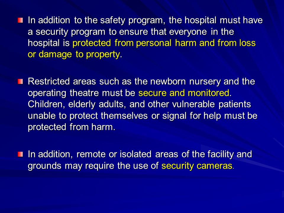 In addition to the safety program, the hospital must have a security program to ensure that everyone in the hospital is protected from personal harm and from loss or damage to property.