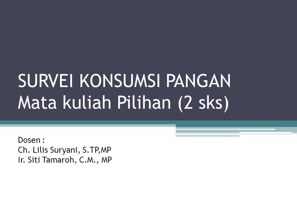 SURVEI KONSUMSI PANGAN Mata kuliah Pilihan (2 sks) Dosen : Ch