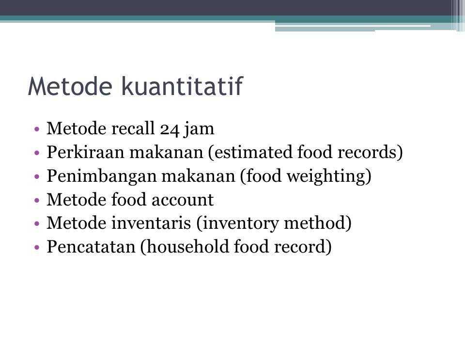 Metode kuantitatif Metode recall 24 jam
