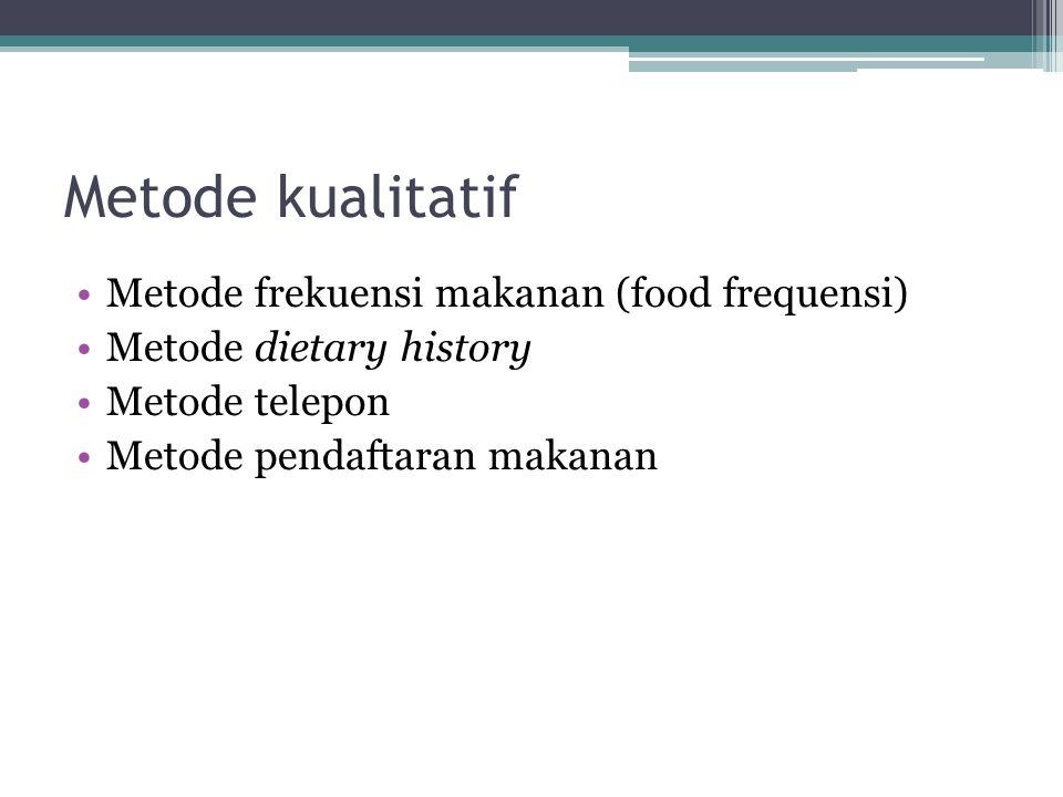 Metode kualitatif Metode frekuensi makanan (food frequensi)