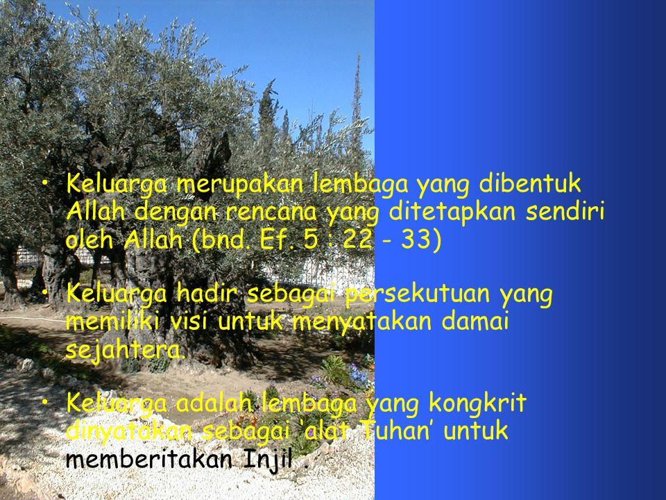 Keluarga merupakan lembaga yang dibentuk Allah dengan rencana yang ditetapkan sendiri oleh Allah (bnd. Ef. 5 : 22 - 33)
