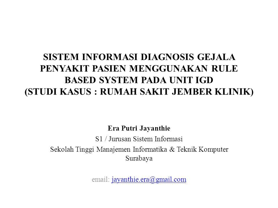 SISTEM INFORMASI DIAGNOSIS GEJALA PENYAKIT PASIEN MENGGUNAKAN RULE BASED SYSTEM PADA UNIT IGD (STUDI KASUS : RUMAH SAKIT JEMBER KLINIK)