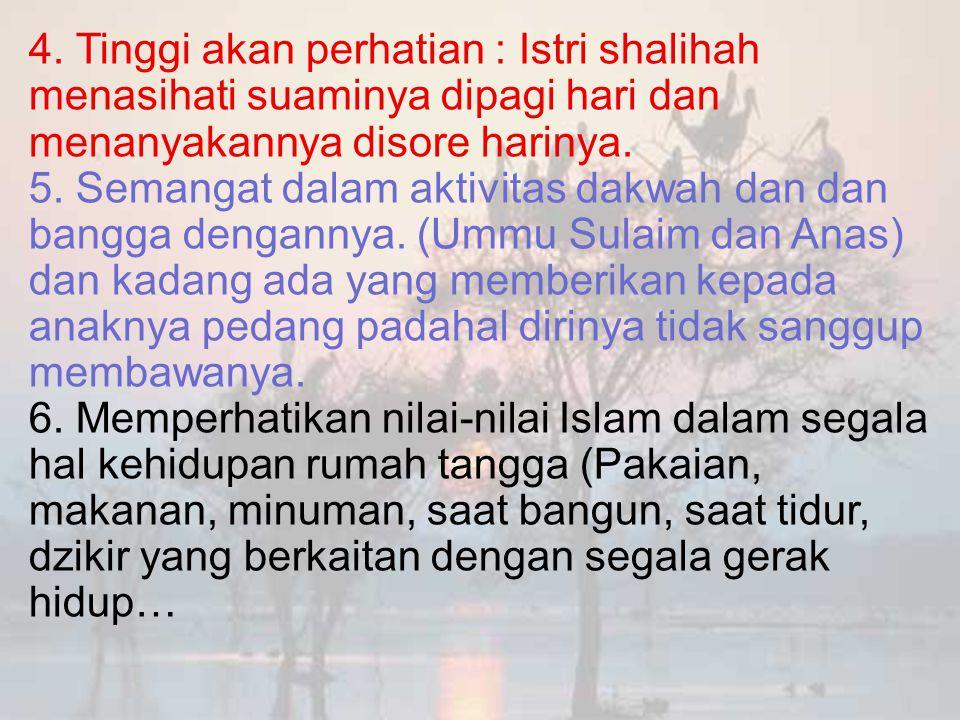 4. Tinggi akan perhatian : Istri shalihah menasihati suaminya dipagi hari dan menanyakannya disore harinya.
