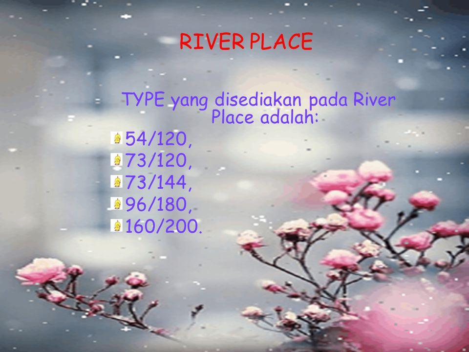 TYPE yang disediakan pada River Place adalah: