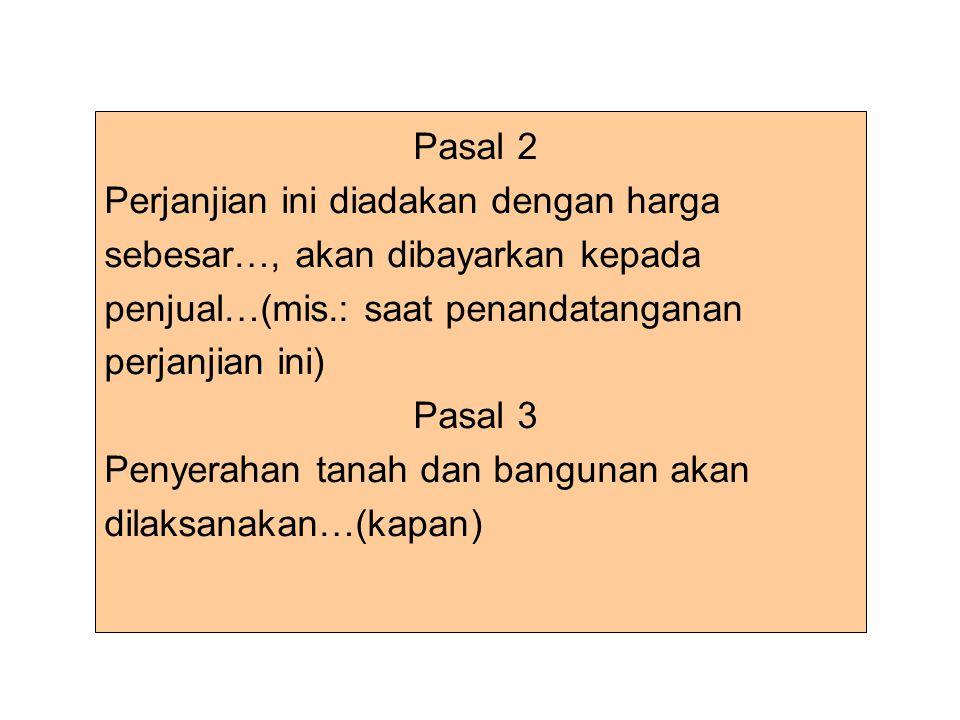 Pasal 2 Perjanjian ini diadakan dengan harga. sebesar…, akan dibayarkan kepada. penjual…(mis.: saat penandatanganan.