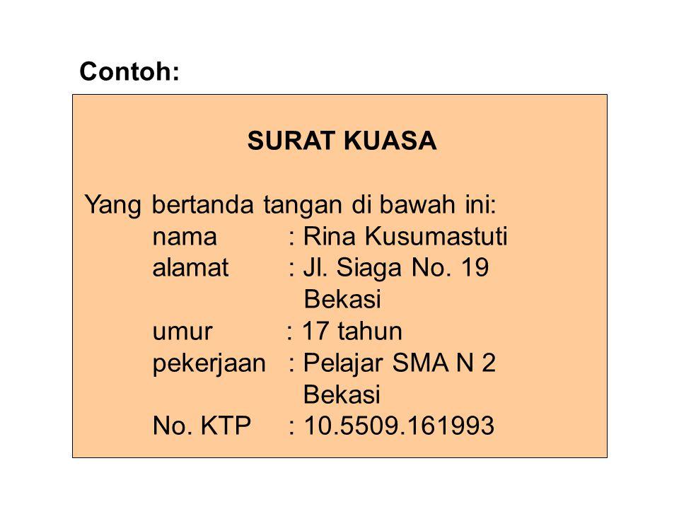 Contoh: SURAT KUASA. Yang bertanda tangan di bawah ini: nama : Rina Kusumastuti. alamat : Jl. Siaga No. 19.