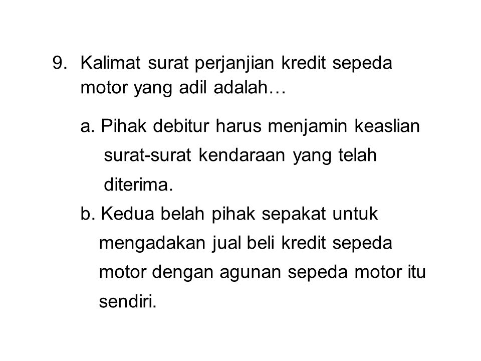 Kalimat surat perjanjian kredit sepeda motor yang adil adalah…
