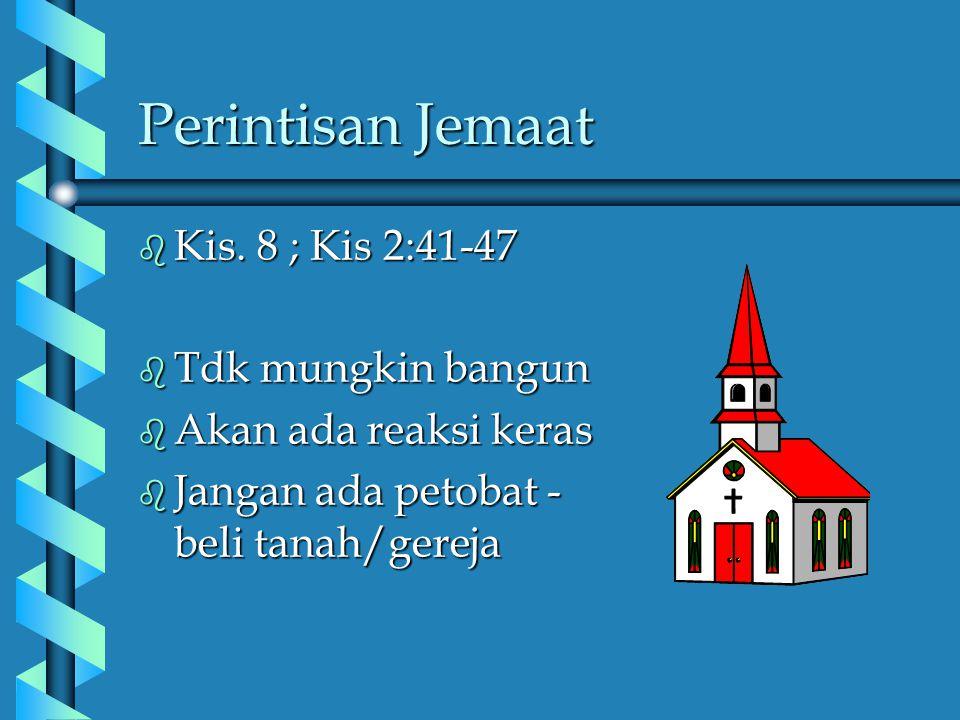 Perintisan Jemaat Kis. 8 ; Kis 2:41-47 Tdk mungkin bangun