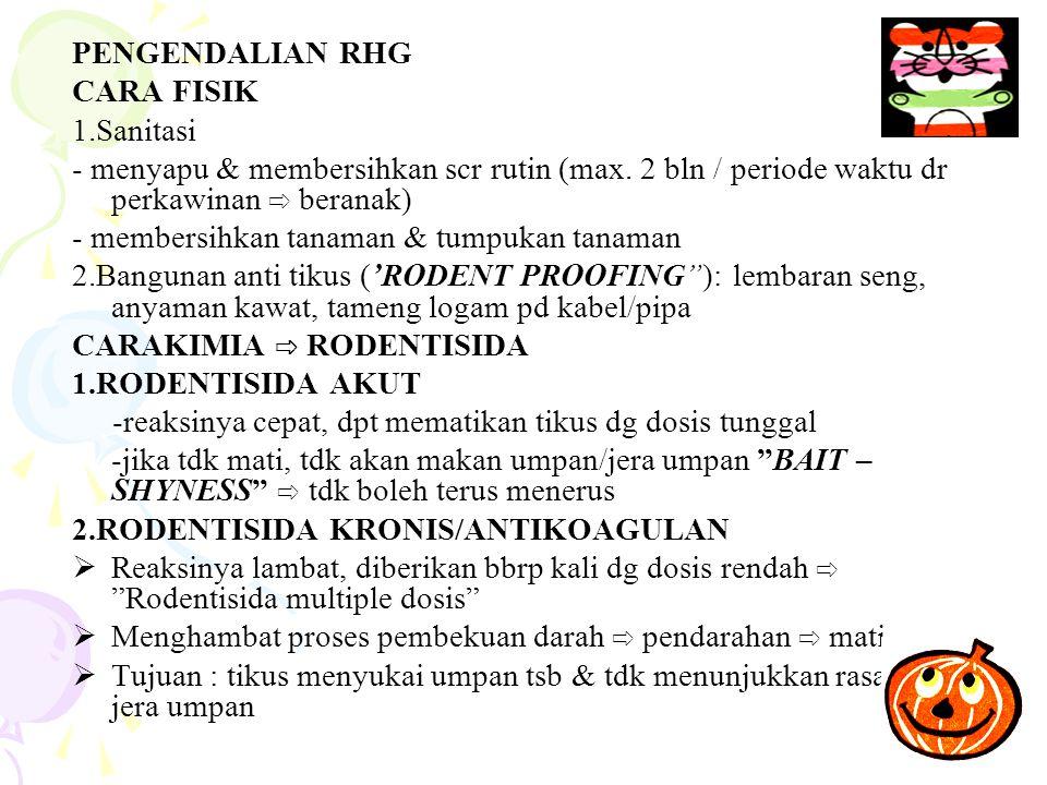 PENGENDALIAN RHG CARA FISIK. 1.Sanitasi. - menyapu & membersihkan scr rutin (max. 2 bln / periode waktu dr perkawinan ⇨ beranak)
