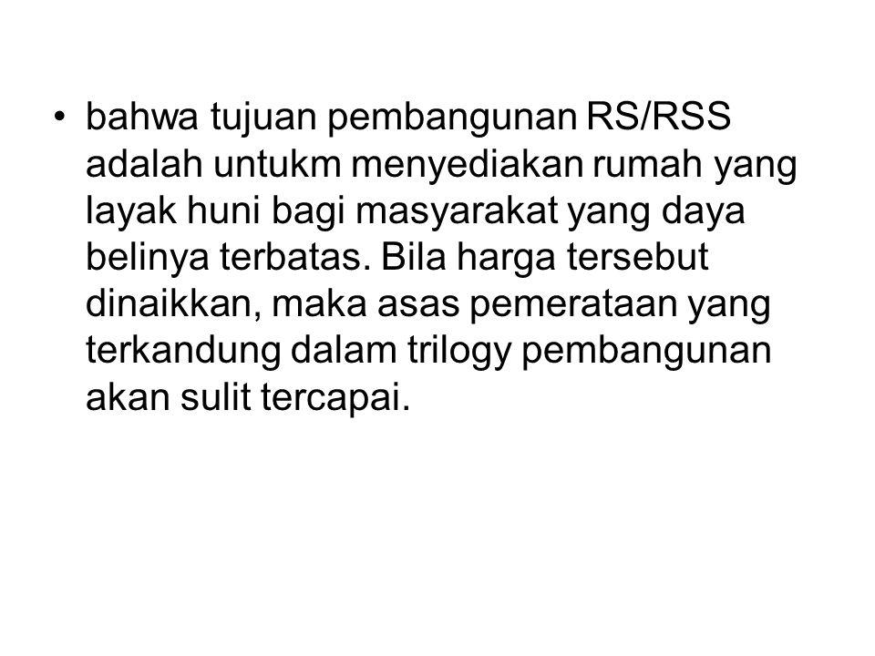 bahwa tujuan pembangunan RS/RSS adalah untukm menyediakan rumah yang layak huni bagi masyarakat yang daya belinya terbatas.