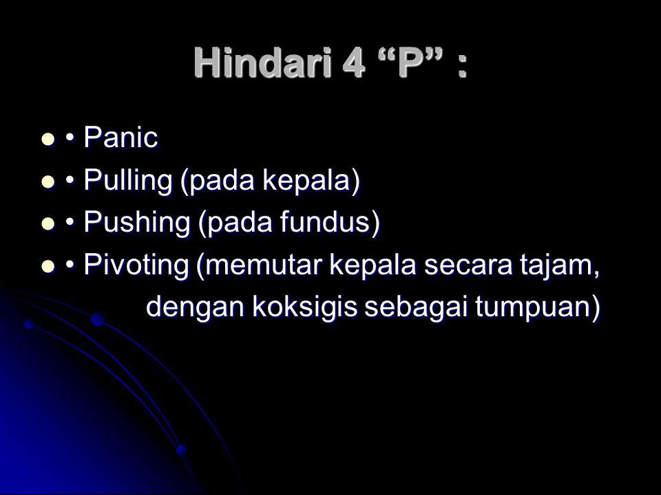Hindari 4 P : • Panic • Pulling (pada kepala)