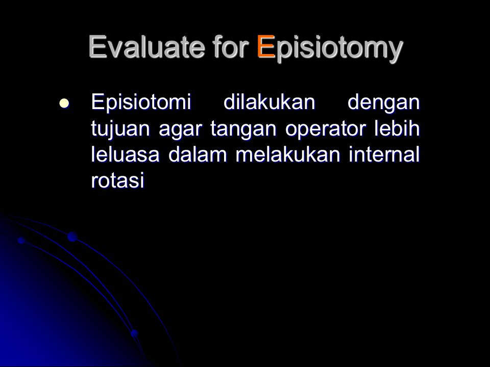 Evaluate for Episiotomy