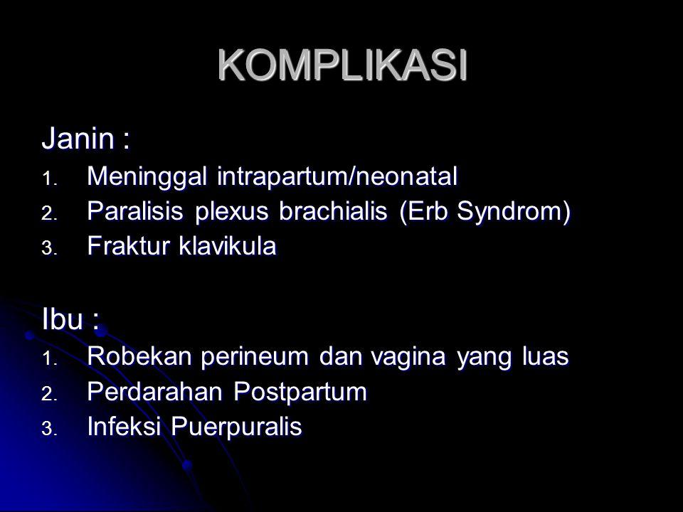 KOMPLIKASI Janin : Ibu : Meninggal intrapartum/neonatal