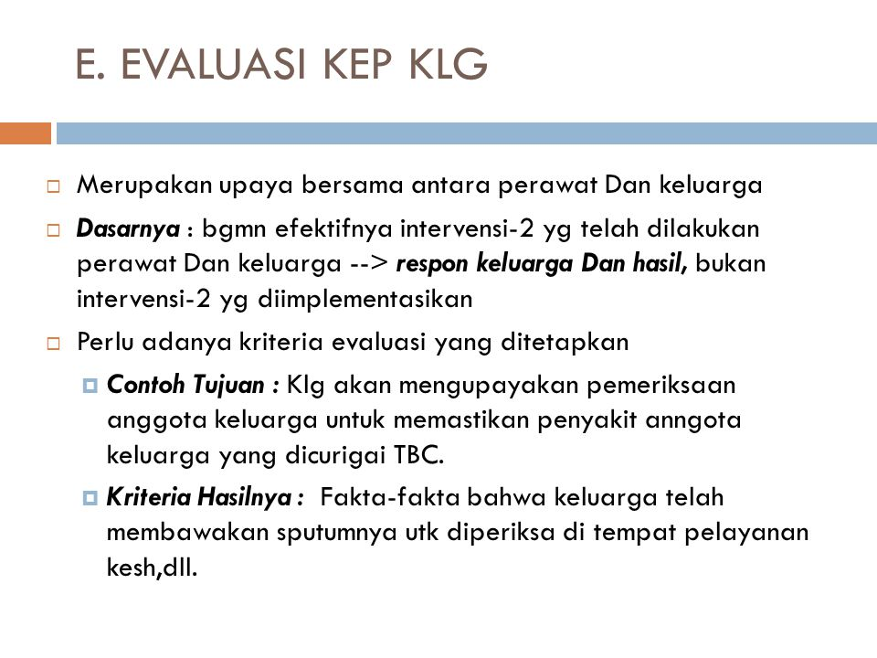 E. EVALUASI KEP KLG Merupakan upaya bersama antara perawat Dan keluarga.