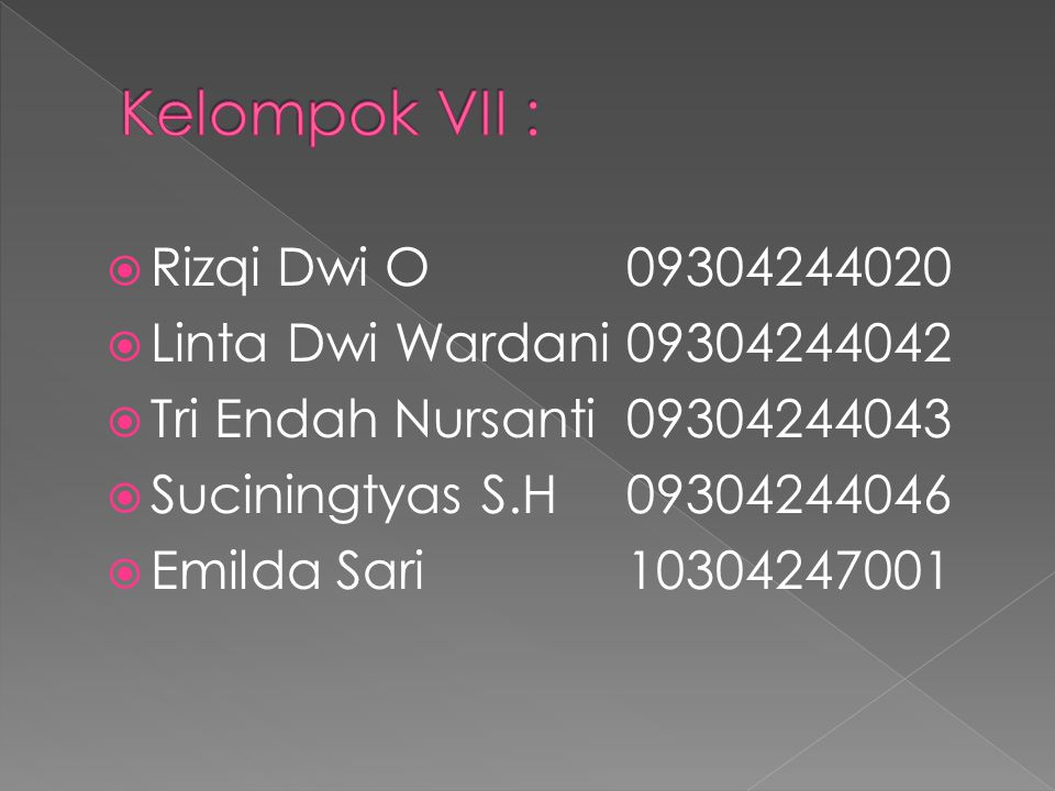 Kelompok VII : Rizqi Dwi O 09304244020 Linta Dwi Wardani 09304244042