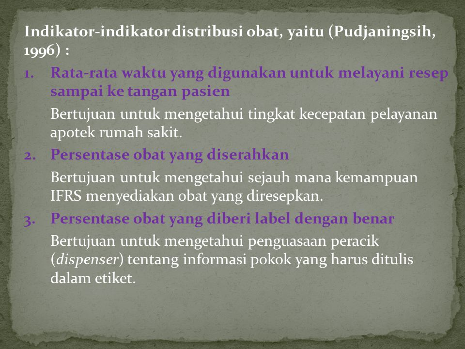 Indikator-indikator distribusi obat, yaitu (Pudjaningsih, 1996) :