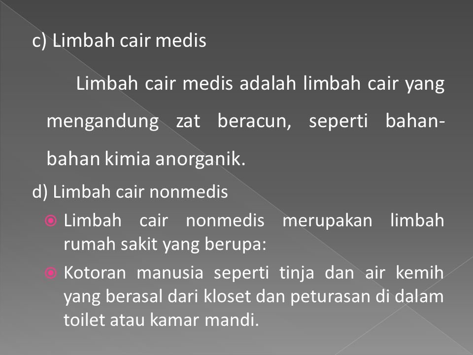 c) Limbah cair medis Limbah cair medis adalah limbah cair yang mengandung zat beracun, seperti bahan-bahan kimia anorganik.