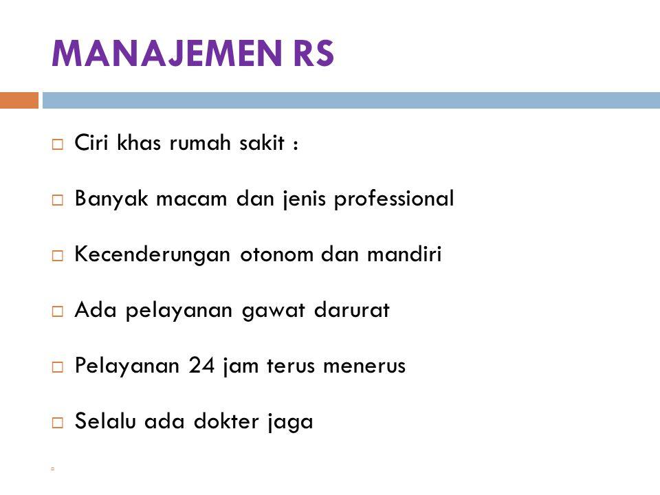 MANAJEMEN RS Ciri khas rumah sakit :