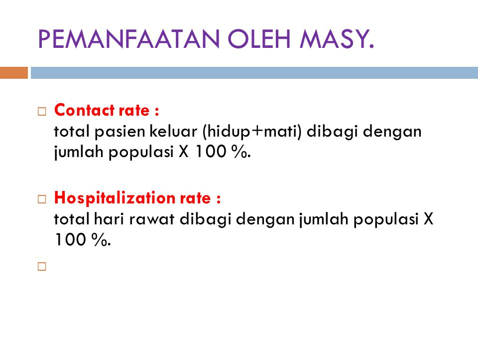 PEMANFAATAN OLEH MASY. Contact rate : total pasien keluar (hidup+mati) dibagi dengan jumlah populasi X 100 %.