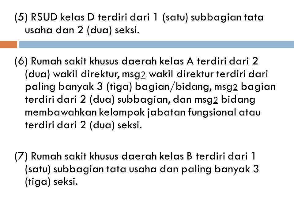 (5) RSUD kelas D terdiri dari 1 (satu) subbagian tata usaha dan 2 (dua) seksi.