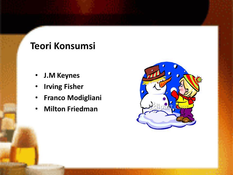 Teori Konsumsi J.M Keynes Irving Fisher Franco Modigliani