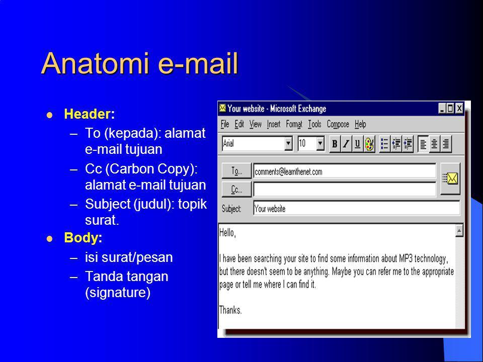 Anatomi e-mail Header: To (kepada): alamat e-mail tujuan