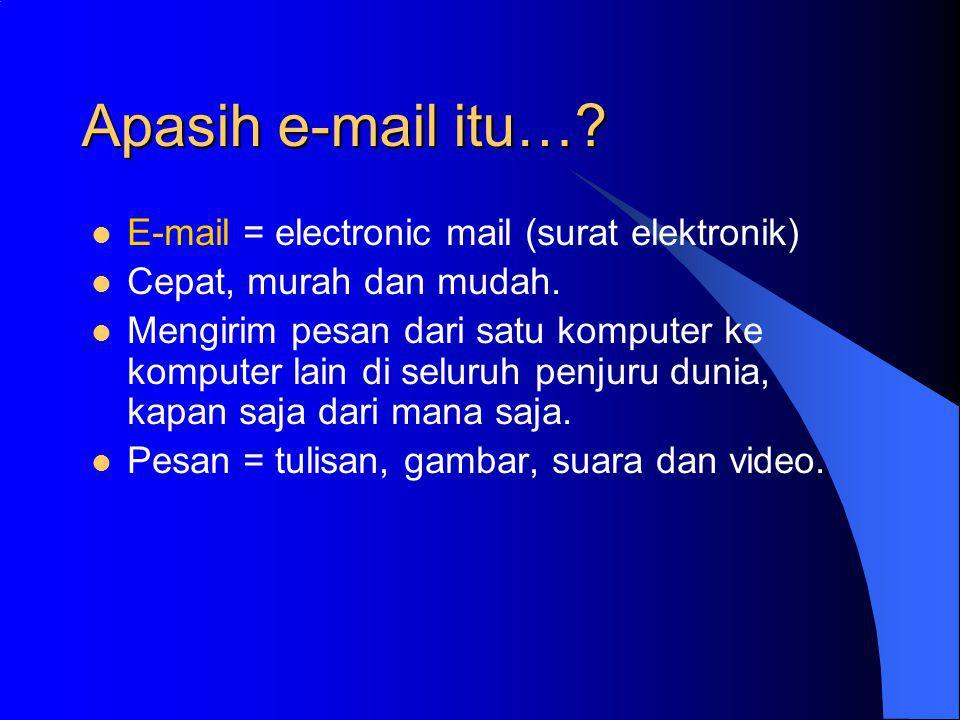 Apasih e-mail itu… E-mail = electronic mail (surat elektronik)