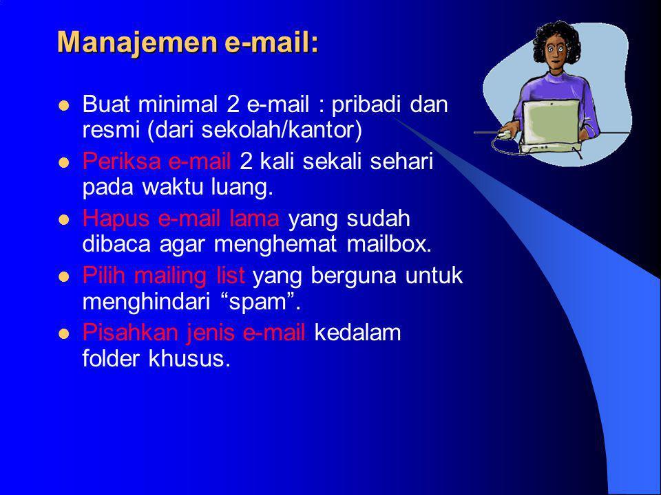 Manajemen e-mail: Buat minimal 2 e-mail : pribadi dan resmi (dari sekolah/kantor) Periksa e-mail 2 kali sekali sehari pada waktu luang.