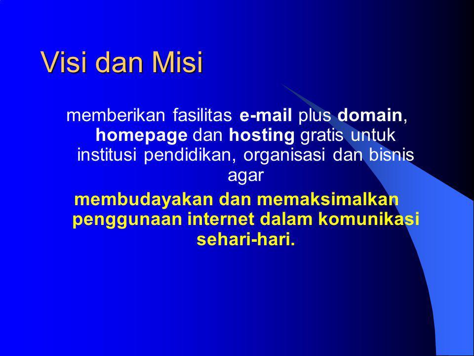 Visi dan Misi memberikan fasilitas e-mail plus domain, homepage dan hosting gratis untuk institusi pendidikan, organisasi dan bisnis agar.