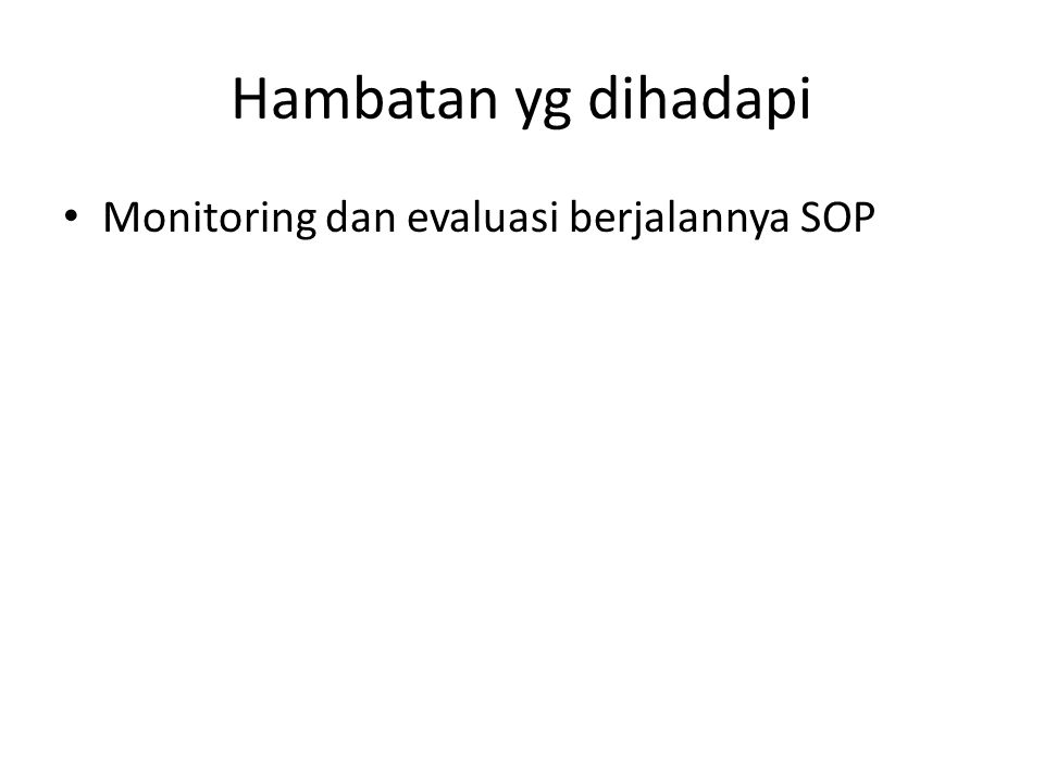 Hambatan yg dihadapi Monitoring dan evaluasi berjalannya SOP