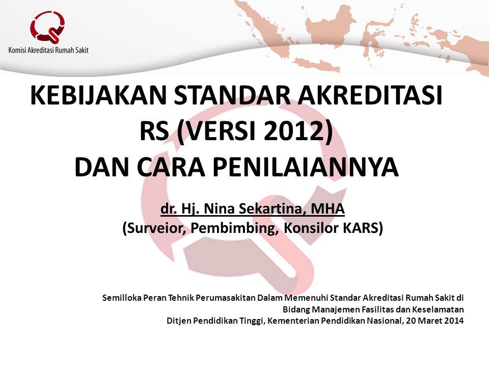 KEBIJAKAN STANDAR AKREDITASI RS (VERSI 2012) DAN CARA PENILAIANNYA