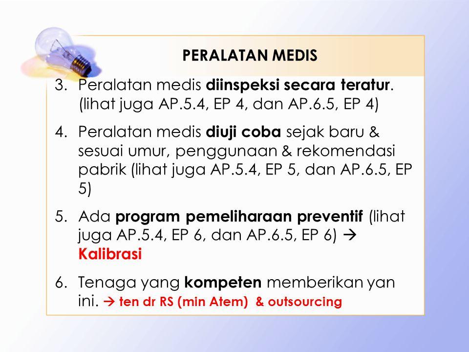 PERALATAN MEDIS Peralatan medis diinspeksi secara teratur. (lihat juga AP.5.4, EP 4, dan AP.6.5, EP 4)