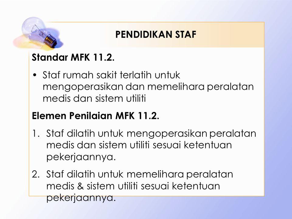 PENDIDIKAN STAF Standar MFK 11.2. Staf rumah sakit terlatih untuk mengoperasikan dan memelihara peralatan medis dan sistem utiliti.