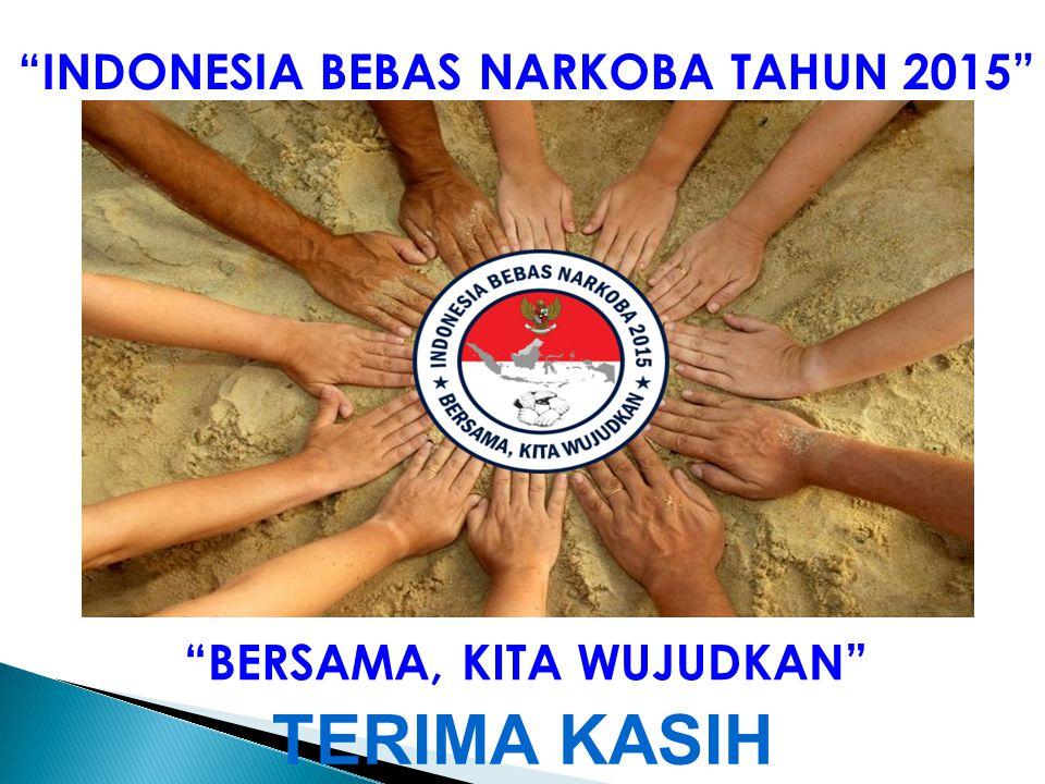INDONESIA BEBAS NARKOBA TAHUN 2015 BERSAMA, KITA WUJUDKAN