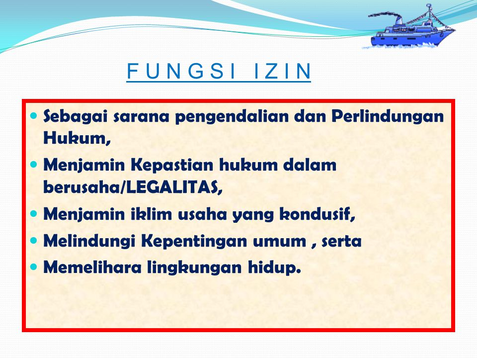 F U N G S I I Z I N Sebagai sarana pengendalian dan Perlindungan Hukum, Menjamin Kepastian hukum dalam berusaha/LEGALITAS,