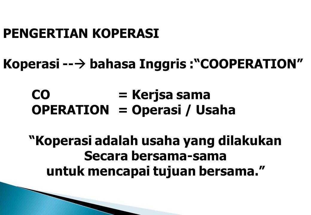 Koperasi adalah usaha yang dilakukan untuk mencapai tujuan bersama.