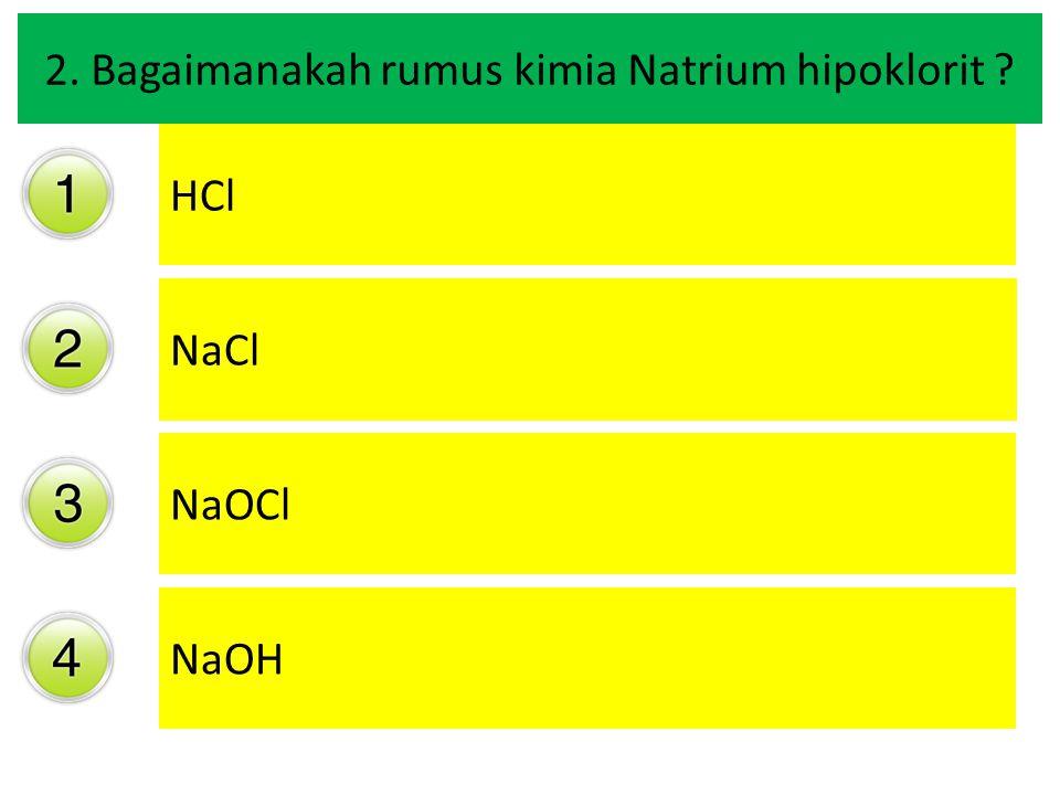 2. Bagaimanakah rumus kimia Natrium hipoklorit