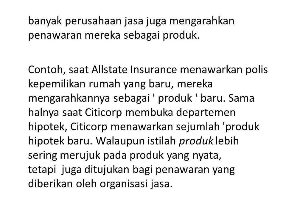 banyak perusahaan jasa juga mengarahkan penawaran mereka sebagai produk.