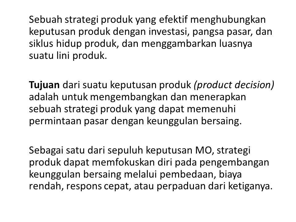 Sebuah strategi produk yang efektif menghubungkan keputusan produk dengan investasi, pangsa pasar, dan siklus hidup produk, dan menggambarkan luasnya suatu lini produk.