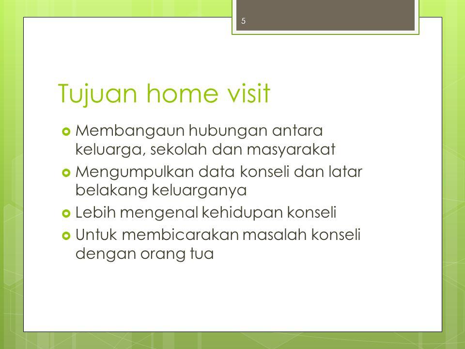 Tujuan home visit Membangaun hubungan antara keluarga, sekolah dan masyarakat. Mengumpulkan data konseli dan latar belakang keluarganya.