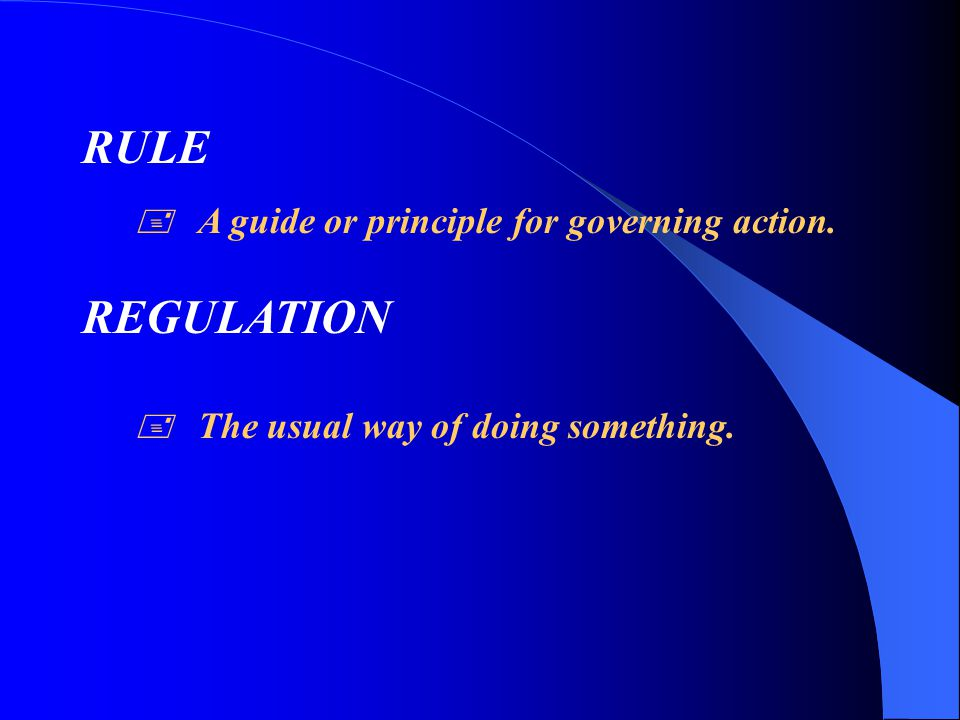 RULE REGULATION  A guide or principle for governing action.