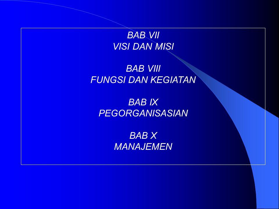 BAB VII VISI DAN MISI BAB VIII FUNGSI DAN KEGIATAN BAB IX PEGORGANISASIAN BAB X MANAJEMEN