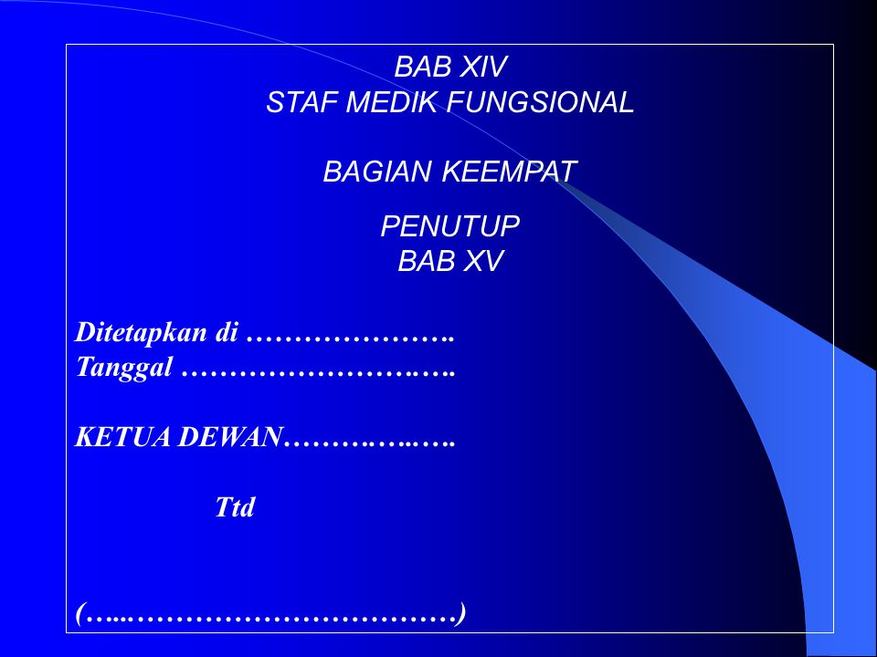 BAB XIV STAF MEDIK FUNGSIONAL. BAGIAN KEEMPAT. PENUTUP. BAB XV. Ditetapkan di …………………. Tanggal …………………….….